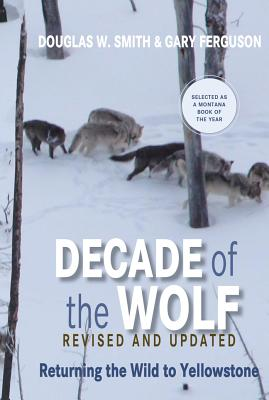 Decade of the Wolf By Smith, Douglas W./ Ferguson, Gary